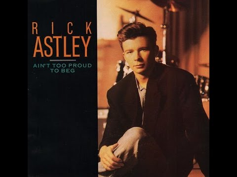 Ain't Too Proud To Beg - Rick Astley