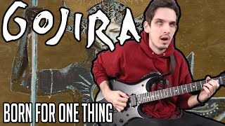 Gojira | Born For One Thing | GUITAR COVER (2021)
