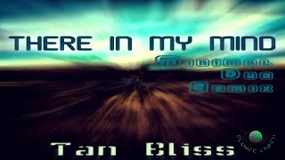 Tan Bliss - There in my mind