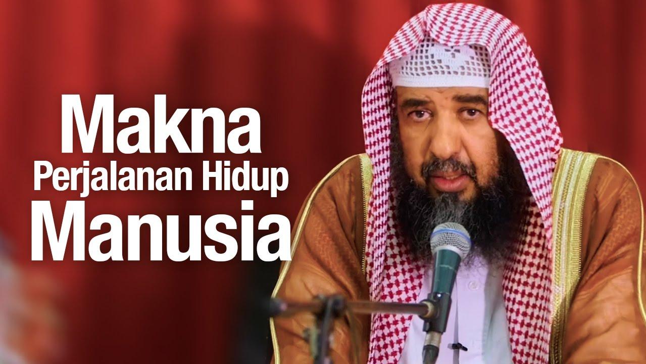 Makna Perjalan Hidup Manusia - Syaikh Prof. Dr. Sulaiman Ar-Ruhaili