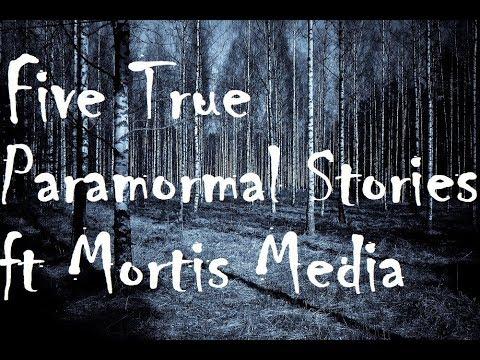 Five True Paranormal Stories ft Guest Narrator Mortis Media