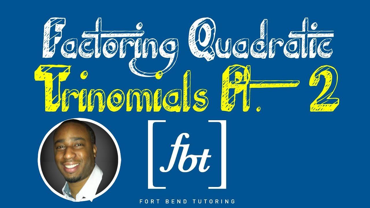 Factoring Quadratic Trinomials: Part 2 [fbt] - YouTube