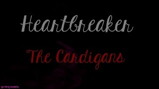 Heartbreaker The Cardigans Lyrics: No, not again Oh, what a man jus...