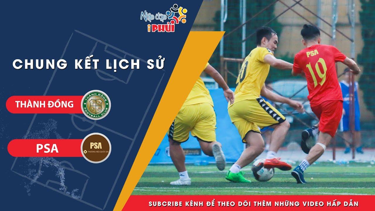 THÀNH ĐỒNG – PSA | Trận Chung Kết Kịch Tính Và Cảm Xúc Nhất Phủi Hà Nội 2019| Fun Championship