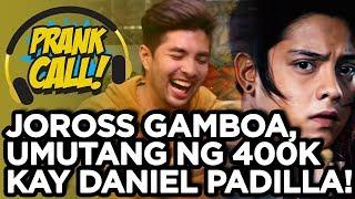 PRANK CALL: Joross Gamboa, umutang ng 400k kay Daniel Padilla!