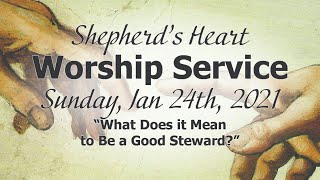 "Sunday Morning Worship 1/24/21 | ""What Does it Mean to Be a Good Steward?"""""