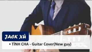 TÌNH CHA - GUITAR COVER( New guy)