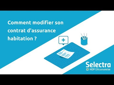 Comment modifier son contrat d'assurance habitation ?