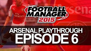 Arsenal FC - Episode 6  | Football Manager 2015 Let's Play Thumbnail