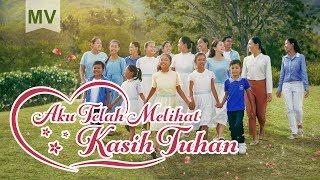 Lagu Rohani Kristen Terbaru 2019 - Aku Telah Melihat Kasih Tuhan - Pujian Penyembahan( Video Musik)