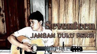 download lagu seventeen jangan pergi dulu