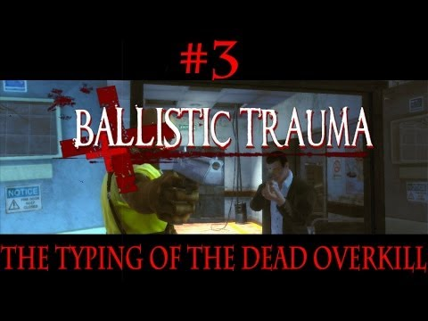 Co-op: The Typing of The Dead: Overkill (Part 3) Ballistic Trauma