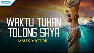 Download Lagu Waktu Tuhan Tolong Saya - James Victor (with lyric) mp3