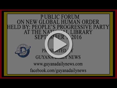 PPP Forum on New Global Human Order, September 1, 2016 | Presented by Guyana Daily News
