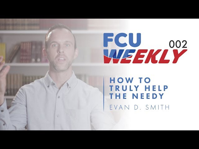 How to Truly Help the Needy (ft. Evan D. Smith) [ FCU Weekly Ep. 002]
