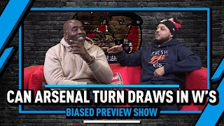 Can Arsenal Turn Draws Into W's | Biased Preview League Show Ft Troopz