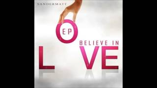 Sandermatt - Believe In Love (Radio Edit)