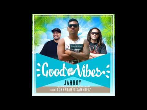 JAHBOY - Good Vibes Ft Conkarah & Sammielz