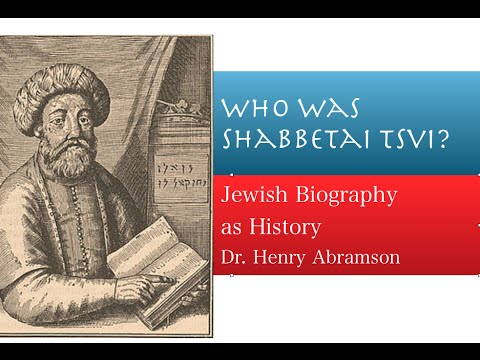 Who Was Shabbetai Tsvi? False Messiah of the 17th century Jewish History Lecture Dr. Henry Abramson