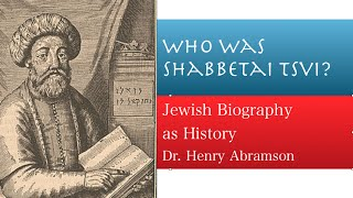 who was shabbetai tsvi false messiah of the 17th century jewish history lecture dr henry abramson