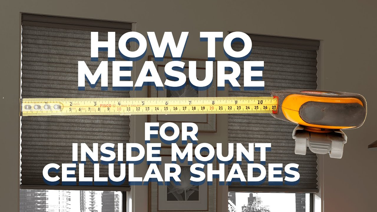 How To Measure Windows For Inside Mount Cellular Shades Blinds You