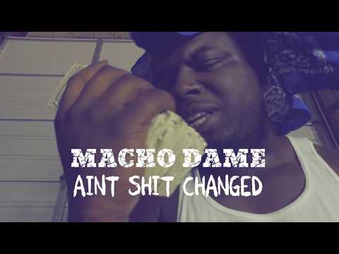 Macho Dame - Aint Shit Changed | Shot By: DJ Goodwitit