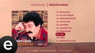 Çile (Müslüm Gürses) Audio çile müslümgürses - Esen Müzik