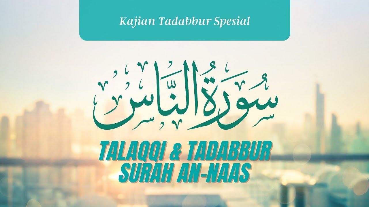 Kajian Tadabbur Spesial  - Talaqqi & Tadabbur Surah An - Naas