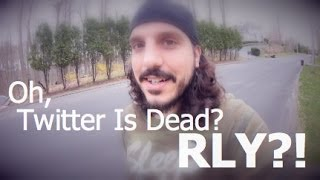 Oh, Twitter Is Dead? Rly? (by @mikefalzone)