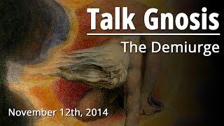 [Talk Gnosis] The Demiurge