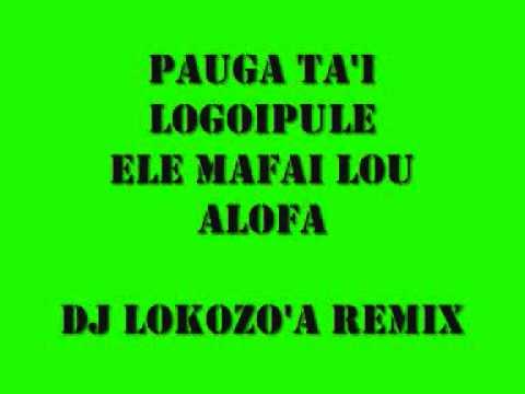 PAUGA TA'I LOGOIPULE (ELE MAFAI LOU ALOFA)dj lokozo'a remix.wmv
