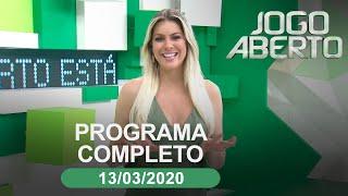 Jogo Aberto - 13/03/2020 - Programa completo