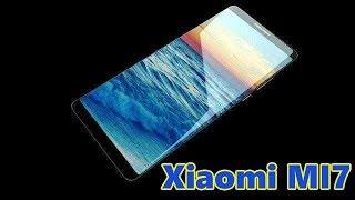 Xiaomi Mi7 реальная угроза всех смартфонов! Xiaomi Mi6с - безрамочный.