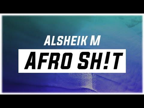 Download Alsheik M - AFRO SH!T (2019)