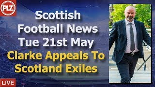 Clarke Appeals To Scotland Exiles - Scottish Football News - Tuesday 21st May‬