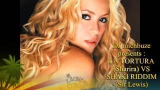 Shakira ft alejandro sanz - la tortura 2k13 (dj michbuze mashup vs sir lewis - shaki riddim)
