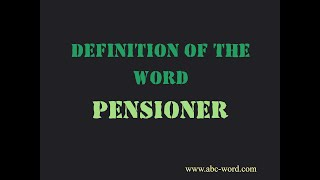 """Definition of the word """"Pensioner"""""""