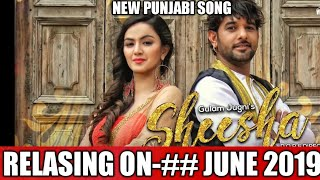 SHEESHA RELASING ON ## JUNE 2019 NEW PUNJABI SONG.GULAM JUGNI//NEWS//