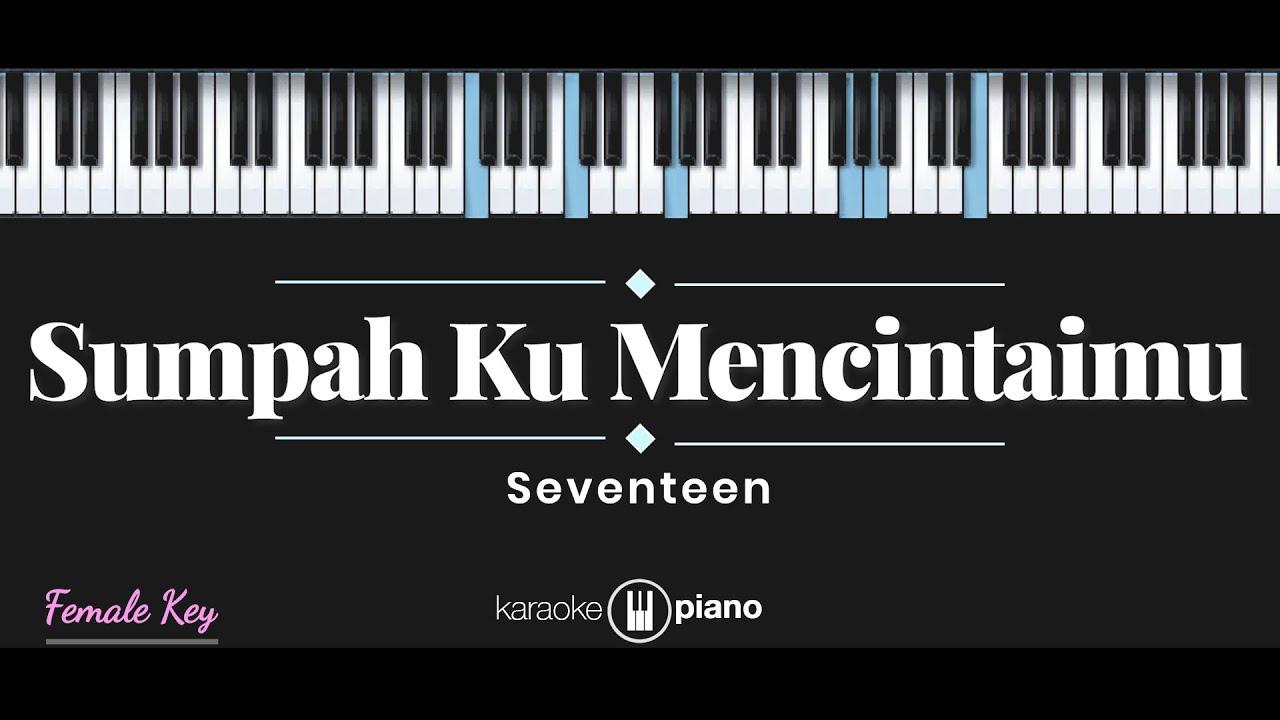 Sumpah Ku Mencintaimu - Seventeen (KARAOKE PIANO - FEMALE KEY)