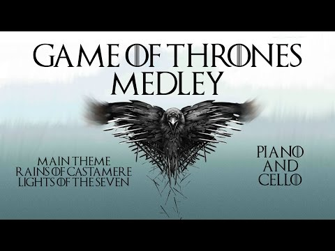 Game of Thrones Medley - piano and cello - Main Theme/Rains of Castamere/Lights of the seven