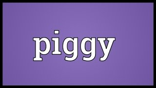 Piggy Meaning