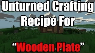 Unturned Recipes  - How To Craft A Wooden Plate (voice Tutorial)