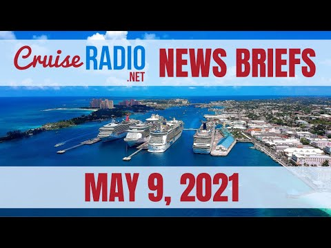 Cruise News Briefs — May 9, 2021