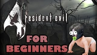 RESIDENT EVIL 4 FOR BEGINNERS