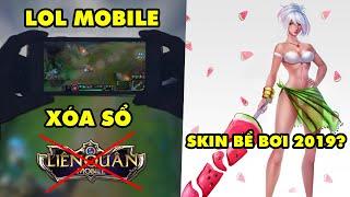 Update LMHT: LOL Mobile ra mắt sẽ XÓA SỔ Liên Quân Mobile – Skin Tiệc Bể Bơi 2019 là gì?