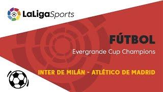 📺 Evergrande Champions Cup | Final: Inter de Milán - Atlético de Madrid