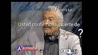 Piporro ...Usted confirmó la muerte de Pedro Infante?