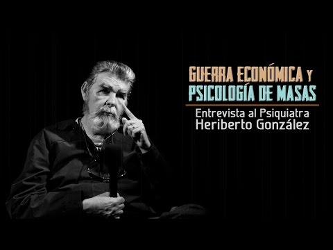 Guerra Económica y Psicología de Masas: Entrevista a Heriberto Gonzalez