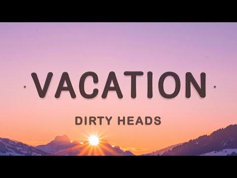 Dirty Heads - Vacation (Lyrics) | I'm on vacation every single day