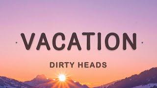 Dirty Heads - Vacation (Lyrics)   I'm on vacation every single day